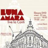 22.11 – Luna Amara filmeaza primul DVD din istoria trupei intr-un concert sustinut la Conti