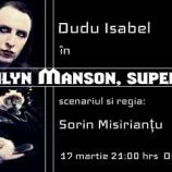 17.03 Teatru de Club: Marylin Manson Superstar