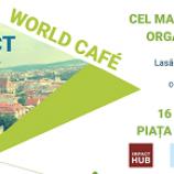 """16.06 World Cafe – """"Tu cum vezi viitorul Clujului?"""""""