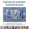24.11-30.12 Expozitie: Colecția de AZULEJOS a lui LUCIAN BLAGA