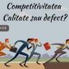 24.04 Atelier: Competitivitatea – Calitate sau defect?