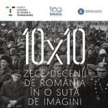 30.11 Expozitie: 10 x 10 – Zece decenii de România în o sută de imagini