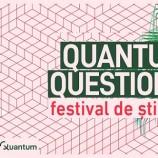 22-23.06 Quantum Questions – Festivalul Științei