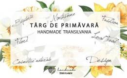 28.02-1.03 Târg de primăvară: Handmade Transilvania