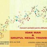 12.12 – Concert caritabil: Ioan Man si Grupul Regal Transilvan canta pentru Mihaita