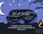 2.06 Seminar: Somnul si greutatea. 3 strategii de imbunatatire a calitatii somnului